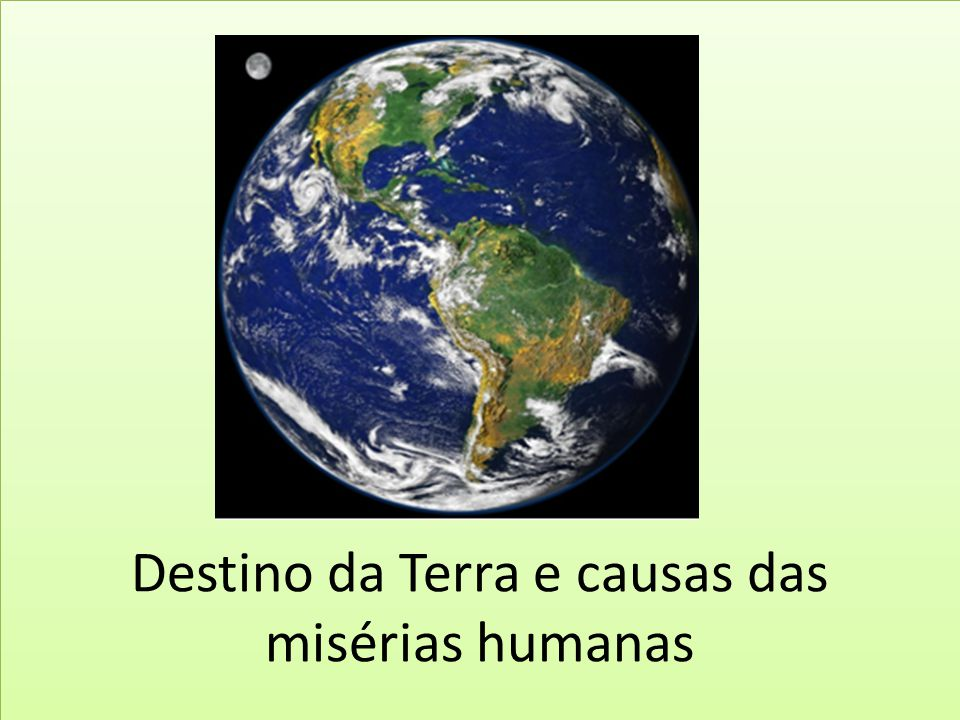 Destino da Terra e causas das misérias humanas