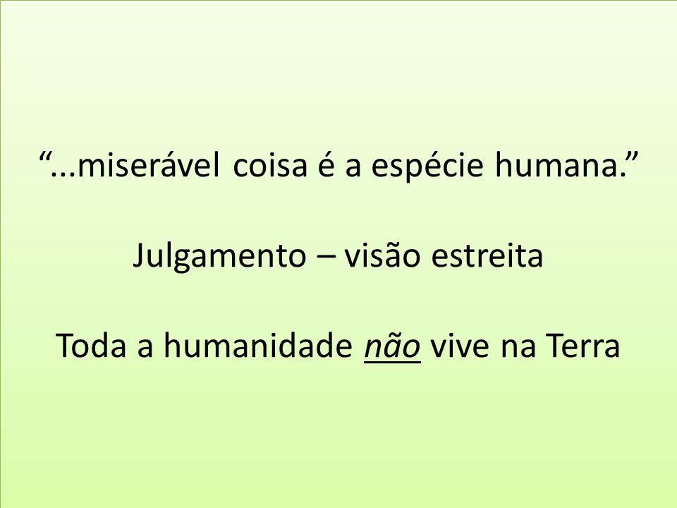 . miserável coisa é a espécie humana