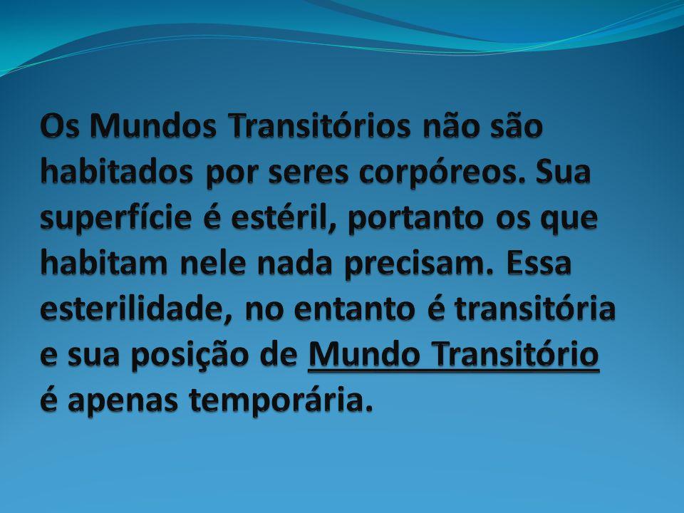 Os Mundos Transitórios não são habitados por seres corpóreos