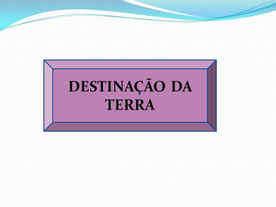 DESTINAÇÃO DA TERRA