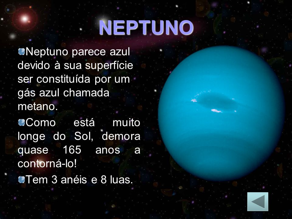 NEPTUNO Neptuno parece azul devido à sua superfície ser constituída por um gás azul chamada metano.