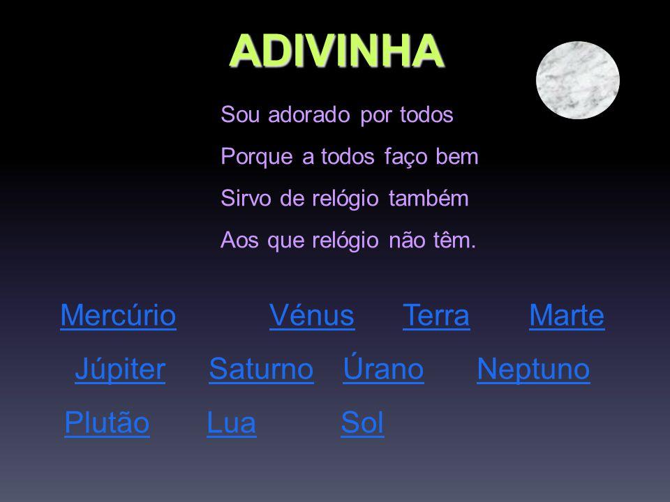 ADIVINHA Mercúrio Vénus Terra Marte Júpiter Saturno Úrano Neptuno
