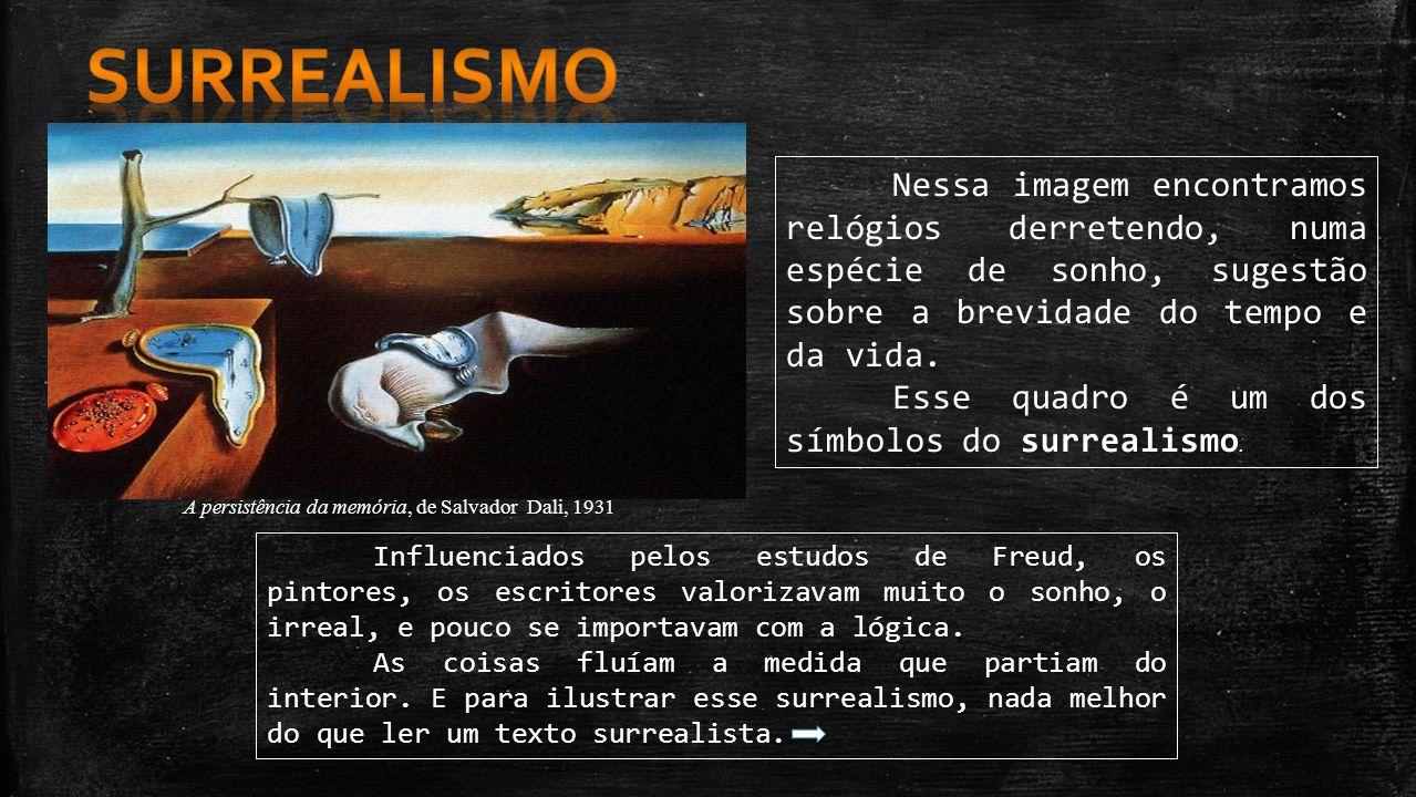 surrealismo Nessa imagem encontramos relógios derretendo, numa espécie de sonho, sugestão sobre a brevidade do tempo e da vida.