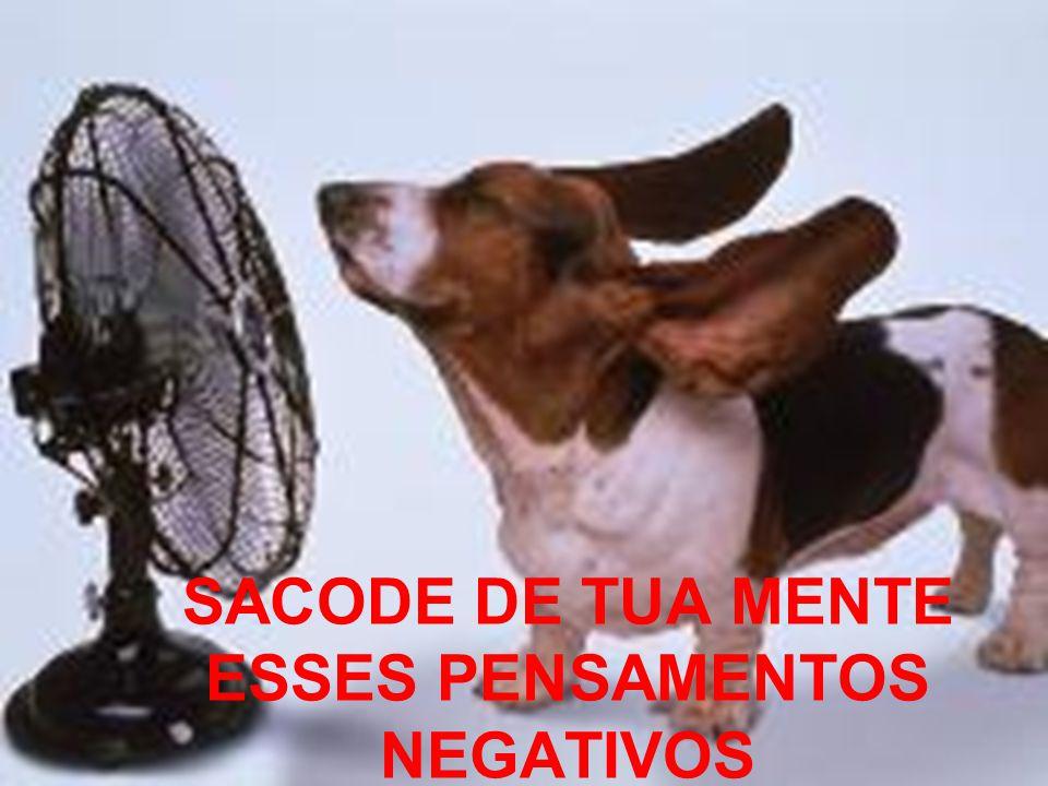 SACODE DE TUA MENTE ESSES PENSAMENTOS NEGATIVOS