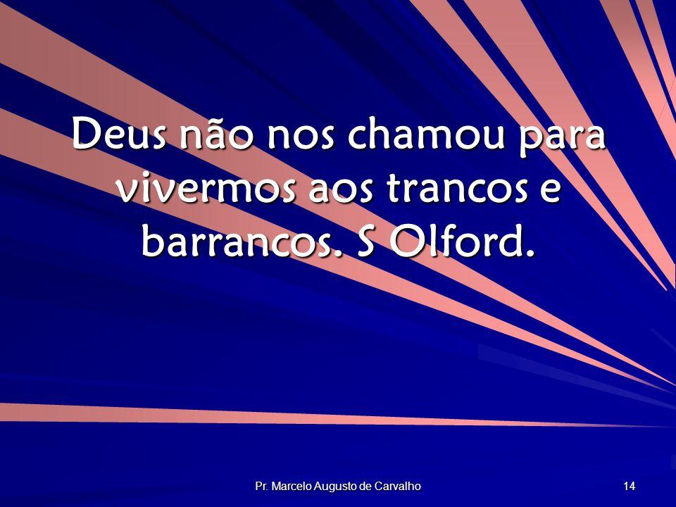 Deus não nos chamou para vivermos aos trancos e barrancos. S Olford.