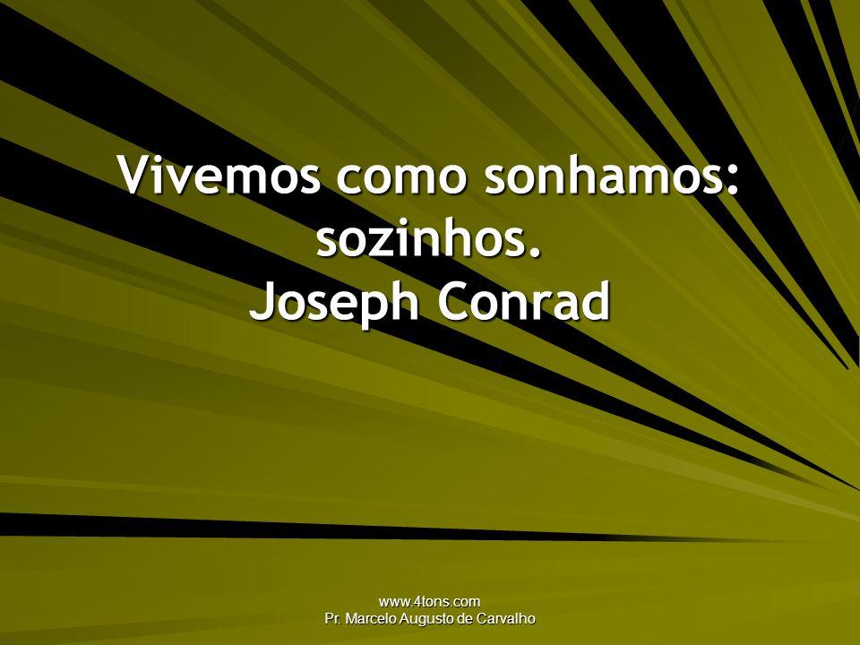 Vivemos como sonhamos: sozinhos. Joseph Conrad