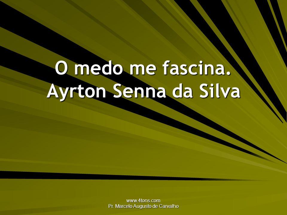 O medo me fascina. Ayrton Senna da Silva