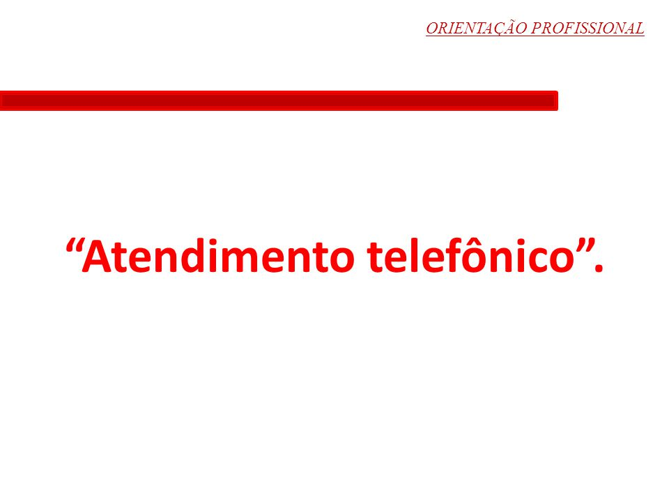 Atendimento telefônico .
