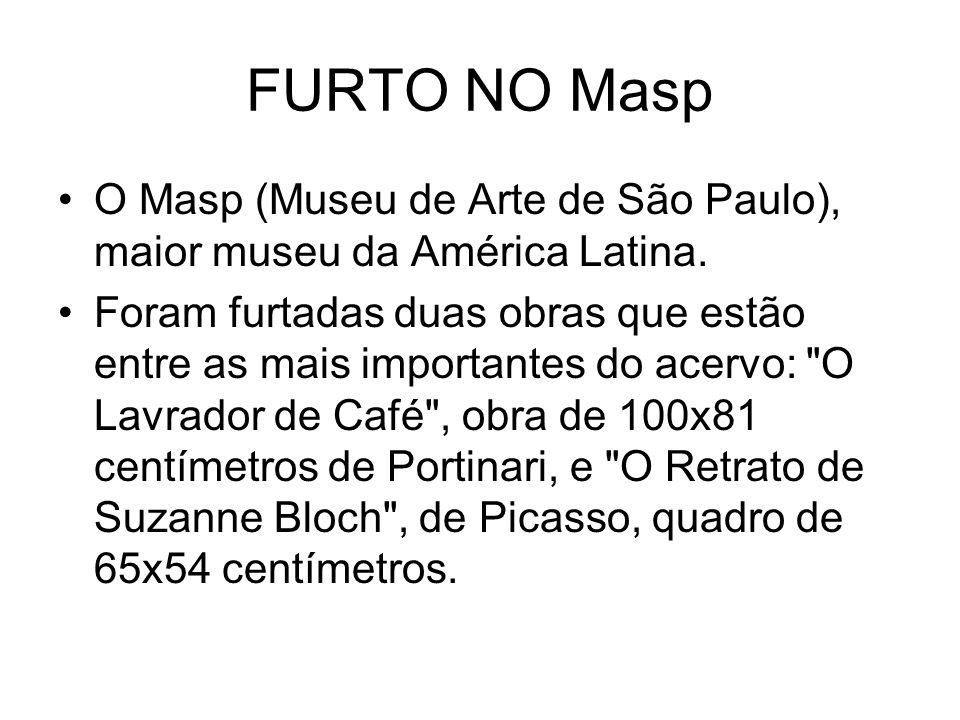FURTO NO Masp O Masp (Museu de Arte de São Paulo), maior museu da América Latina.