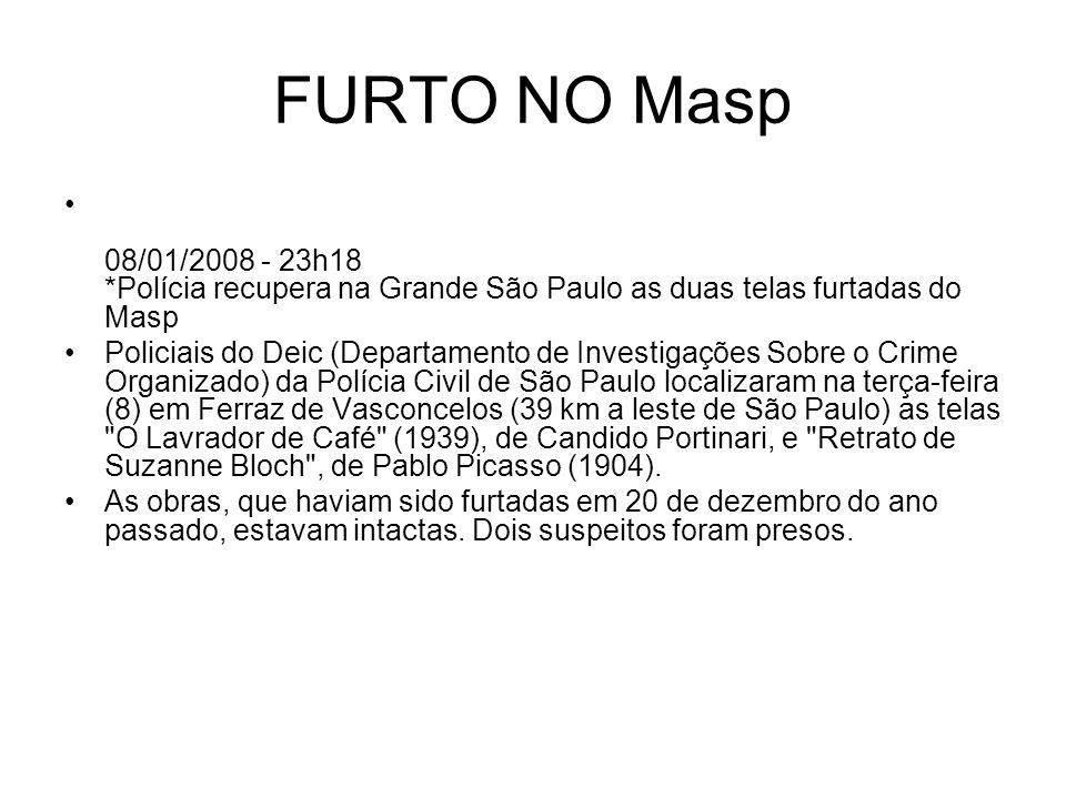 FURTO NO Masp 08/01/2008 - 23h18 *Polícia recupera na Grande São Paulo as duas telas furtadas do Masp.