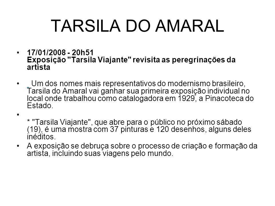 TARSILA DO AMARAL 17/01/2008 - 20h51 Exposição Tarsila Viajante revisita as peregrinações da artista.