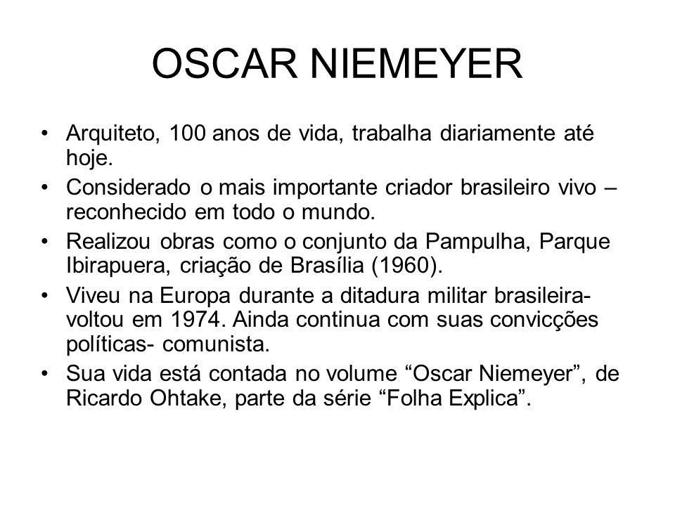 OSCAR NIEMEYER Arquiteto, 100 anos de vida, trabalha diariamente até hoje.