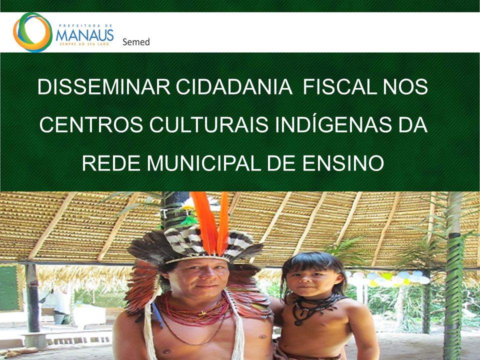 DISSEMINAR CIDADANIA FISCAL NOS CENTROS CULTURAIS INDÍGENAS DA REDE MUNICIPAL DE ENSINO