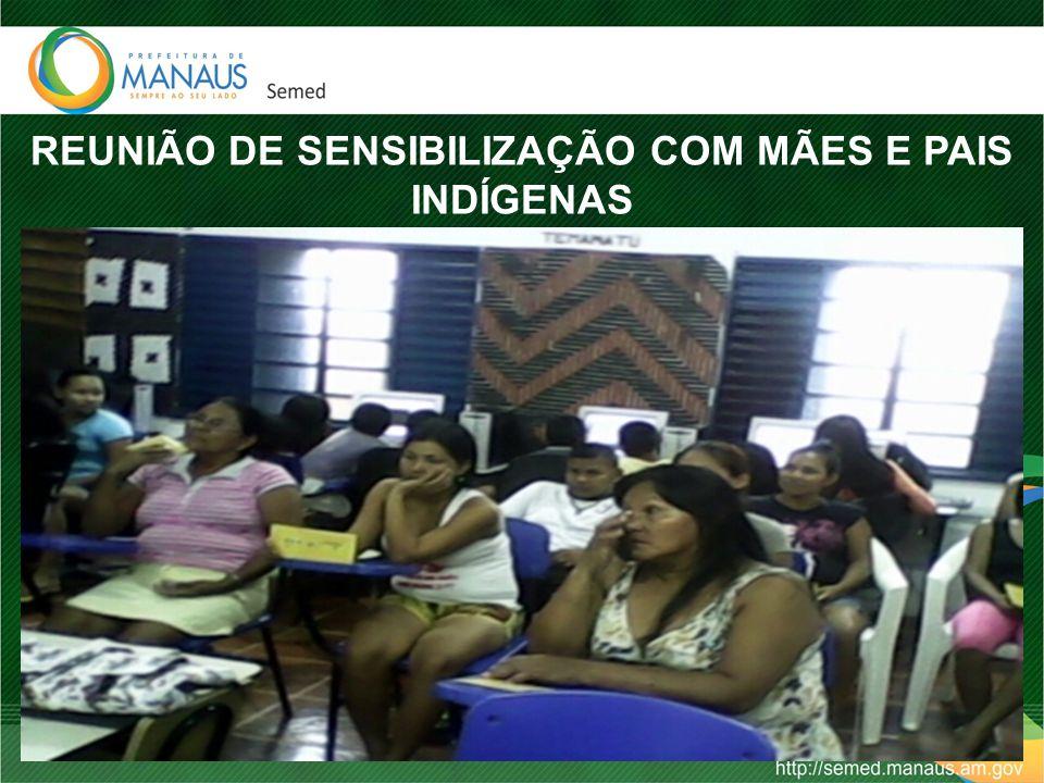 REUNIÃO DE SENSIBILIZAÇÃO COM MÃES E PAIS INDÍGENAS