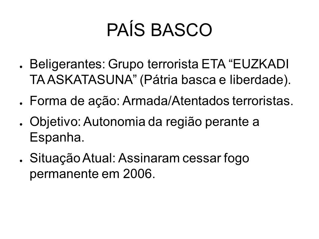 PAÍS BASCO Beligerantes: Grupo terrorista ETA EUZKADI TA ASKATASUNA (Pátria basca e liberdade). Forma de ação: Armada/Atentados terroristas.