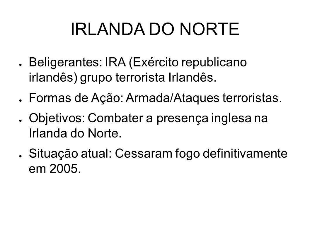 IRLANDA DO NORTE Beligerantes: IRA (Exército republicano irlandês) grupo terrorista Irlandês. Formas de Ação: Armada/Ataques terroristas.