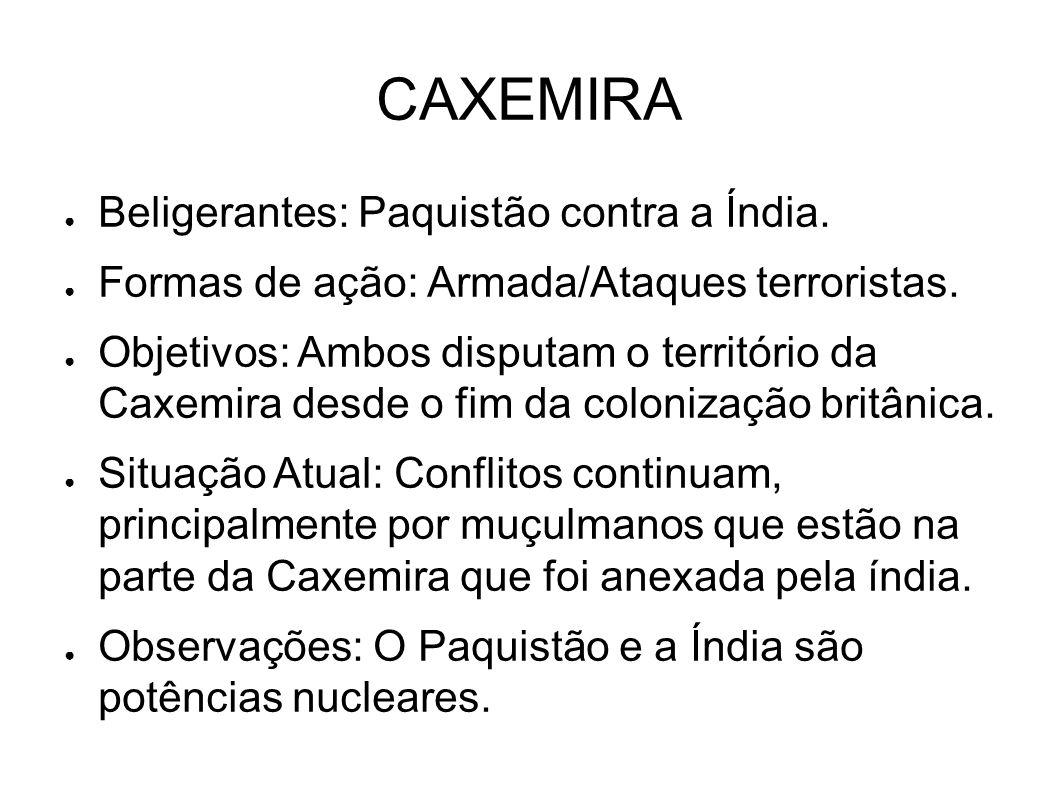 CAXEMIRA Beligerantes: Paquistão contra a Índia.