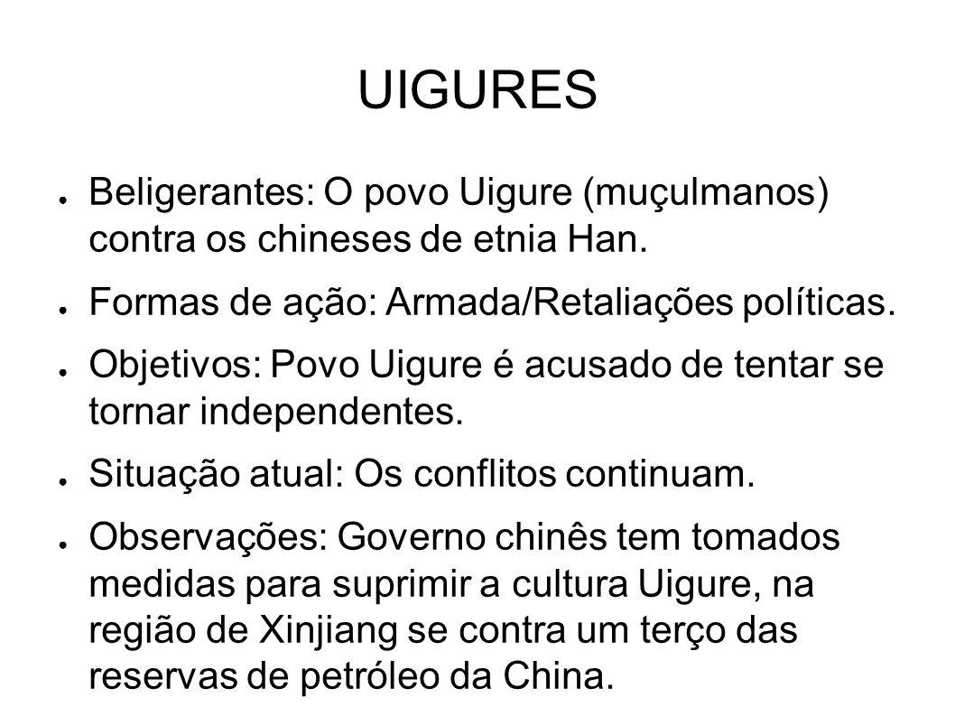 UIGURES Beligerantes: O povo Uigure (muçulmanos) contra os chineses de etnia Han. Formas de ação: Armada/Retaliações políticas.