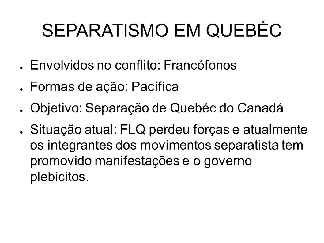 SEPARATISMO EM QUEBÉC Envolvidos no conflito: Francófonos