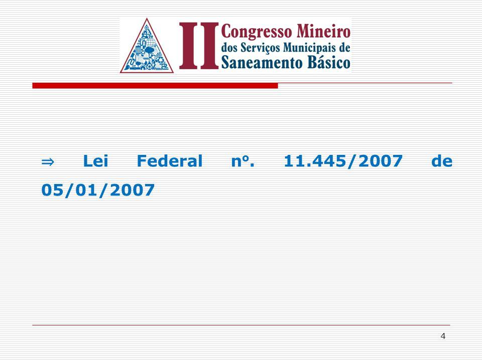 ⇒ Lei Federal no. 11.445/2007 de 05/01/2007