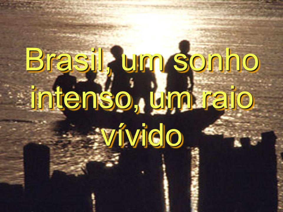 Brasil, um sonho intenso, um raio vívido