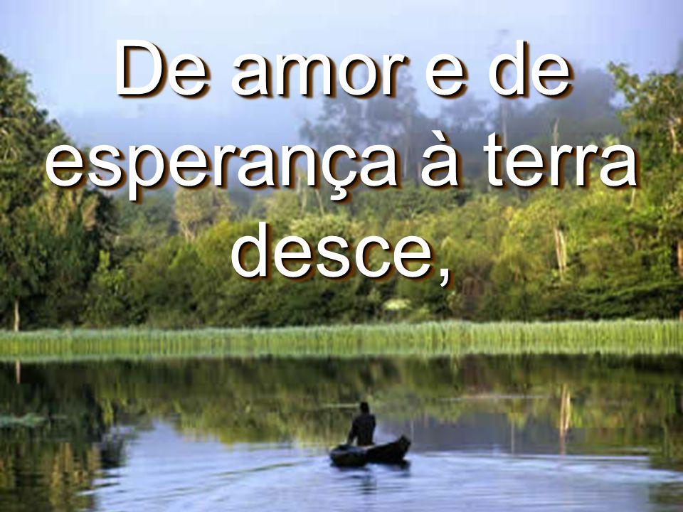 De amor e de esperança à terra desce,