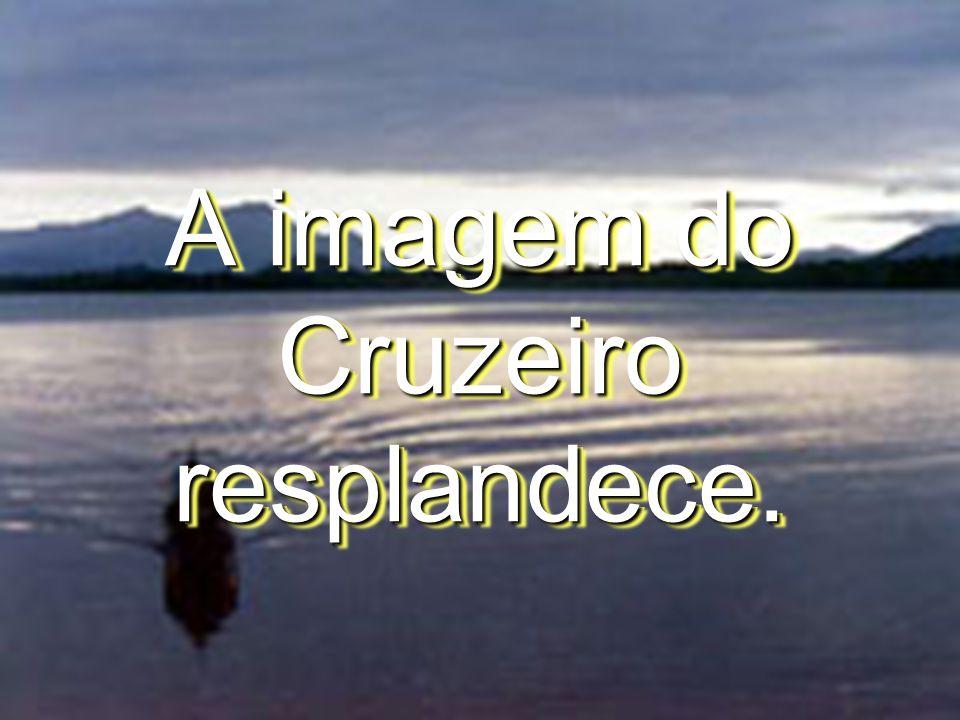 A imagem do Cruzeiro resplandece.