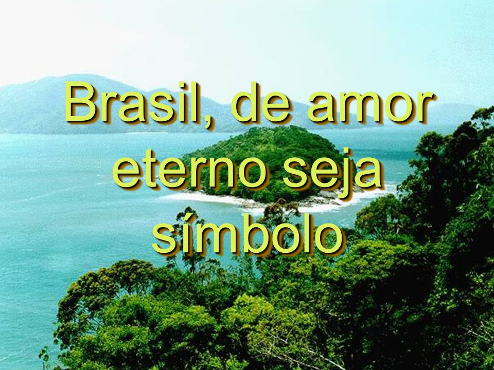 Brasil, de amor eterno seja símbolo