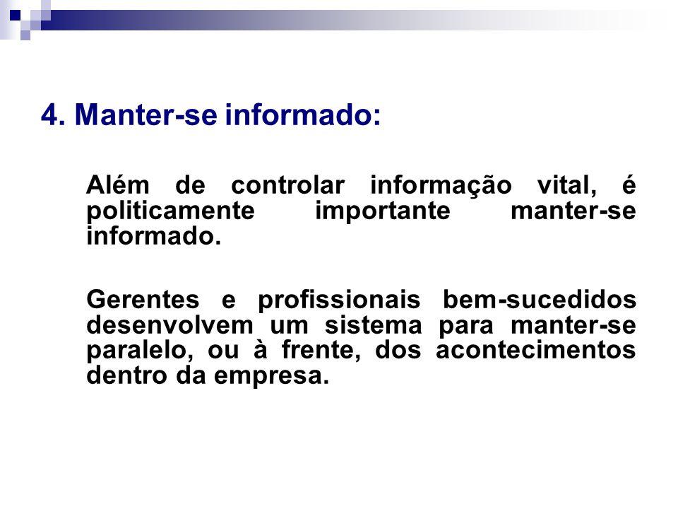 4. Manter-se informado: Além de controlar informação vital, é politicamente importante manter-se informado.