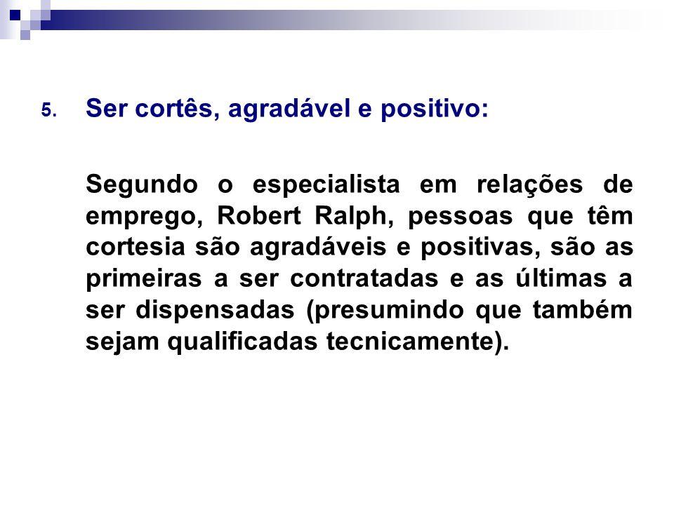 Ser cortês, agradável e positivo: