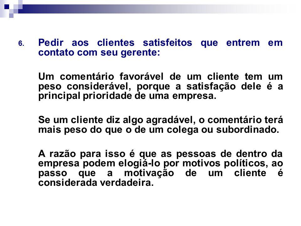 Pedir aos clientes satisfeitos que entrem em contato com seu gerente: