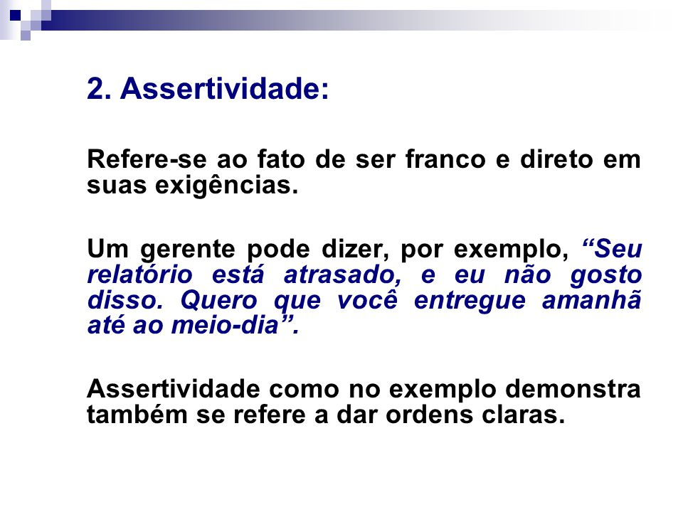 2. Assertividade: Refere-se ao fato de ser franco e direto em suas exigências.