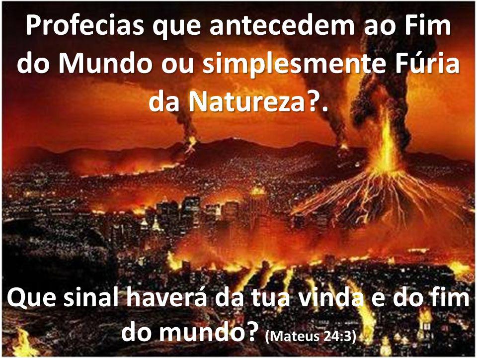 Que sinal haverá da tua vinda e do fim do mundo (Mateus 24:3)