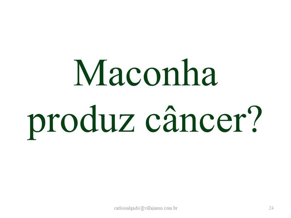 Maconha produz câncer carlossalgado@villajanus.com.br