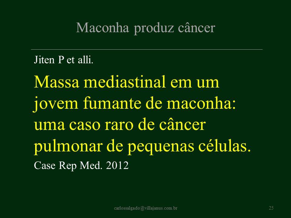 Maconha produz câncer Jiten P et alli. Massa mediastinal em um jovem fumante de maconha: uma caso raro de câncer pulmonar de pequenas células.