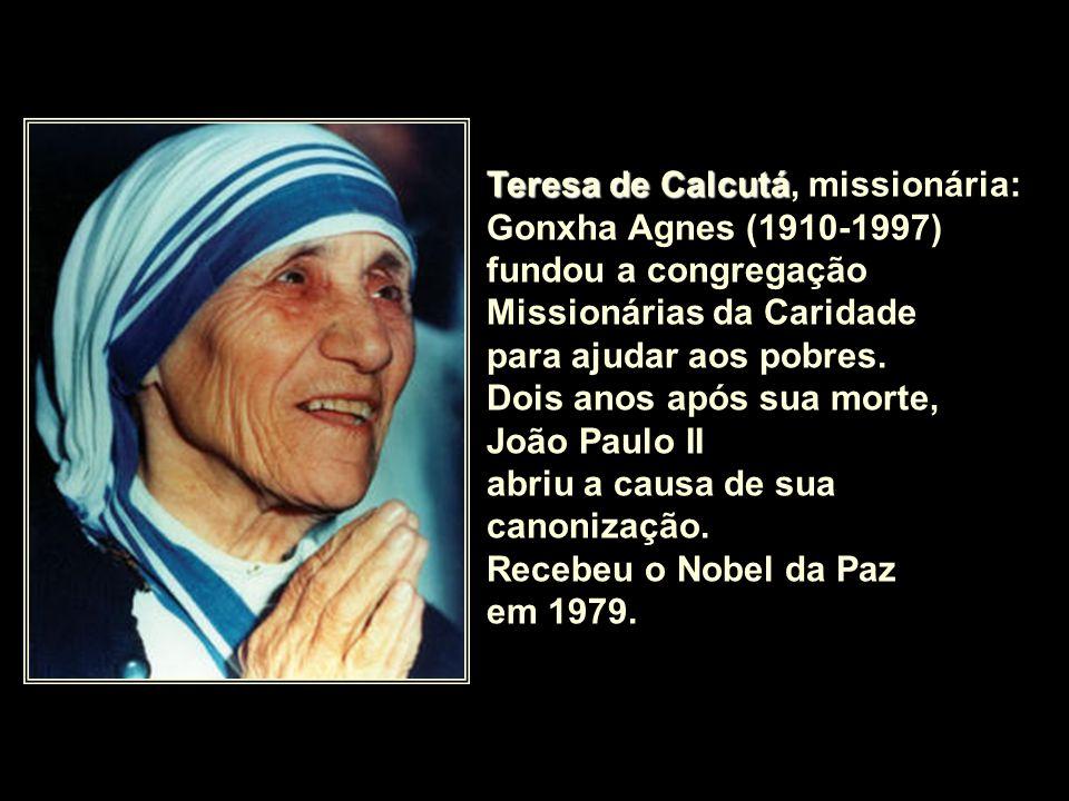 Teresa de Calcutá, missionária: Gonxha Agnes (1910-1997) fundou a congregação Missionárias da Caridade