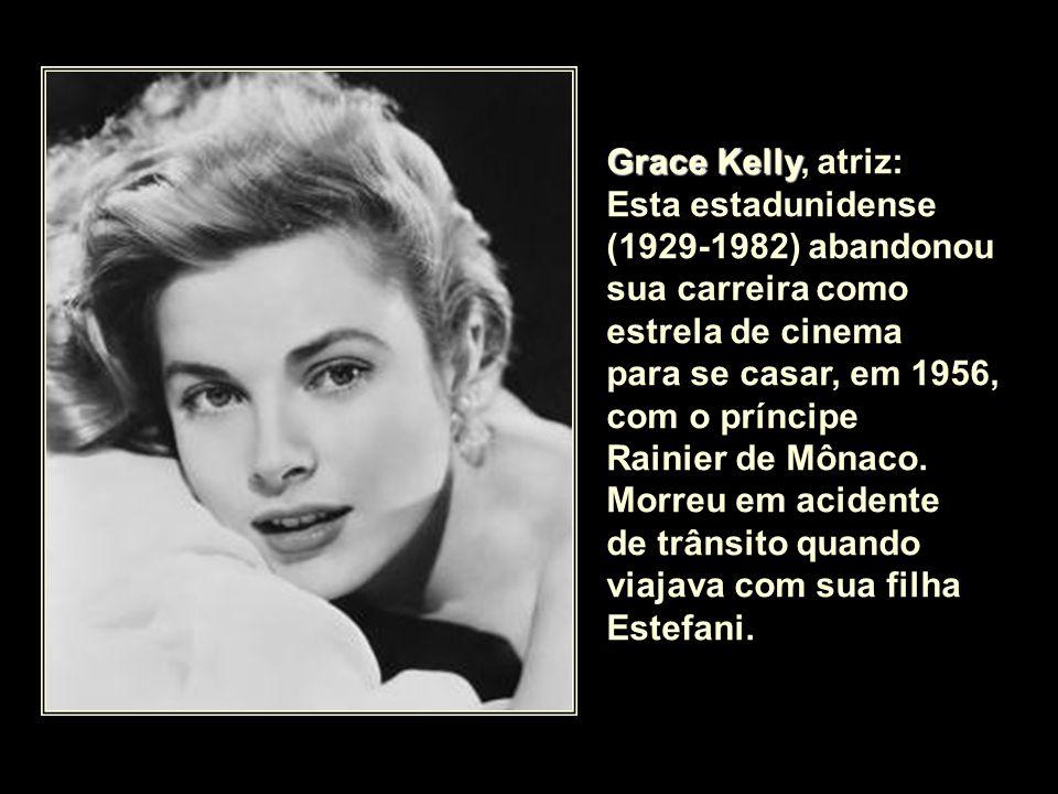 Grace Kelly, atriz: Esta estadunidense (1929-1982) abandonou sua carreira como estrela de cinema. para se casar, em 1956,