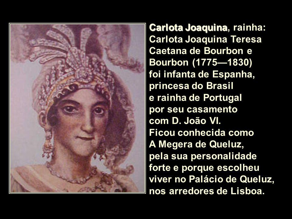 Carlota Joaquina, rainha: Carlota Joaquina Teresa Caetana de Bourbon e Bourbon (1775—1830)