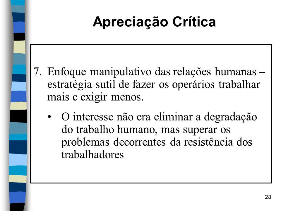 Apreciação Crítica Enfoque manipulativo das relações humanas – estratégia sutil de fazer os operários trabalhar mais e exigir menos.