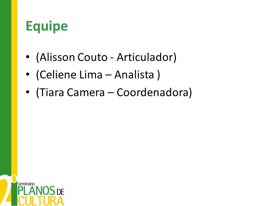 Equipe (Alisson Couto - Articulador) (Celiene Lima – Analista )