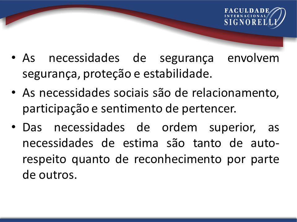 As necessidades de segurança envolvem segurança, proteção e estabilidade.