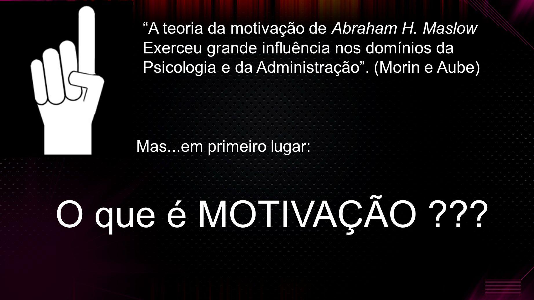 O que é MOTIVAÇÃO A teoria da motivação de Abraham H. Maslow