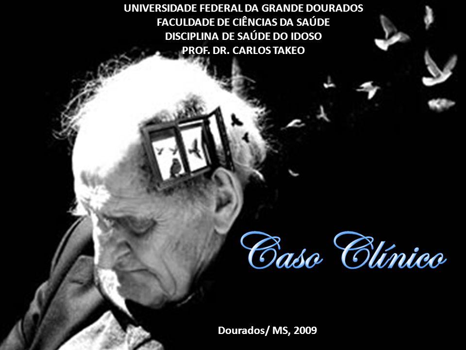 UNIVERSIDADE FEDERAL DA GRANDE DOURADOS FACULDADE DE CIÊNCIAS DA SAÚDE DISCIPLINA DE SAÚDE DO IDOSO PROF. DR. CARLOS TAKEO