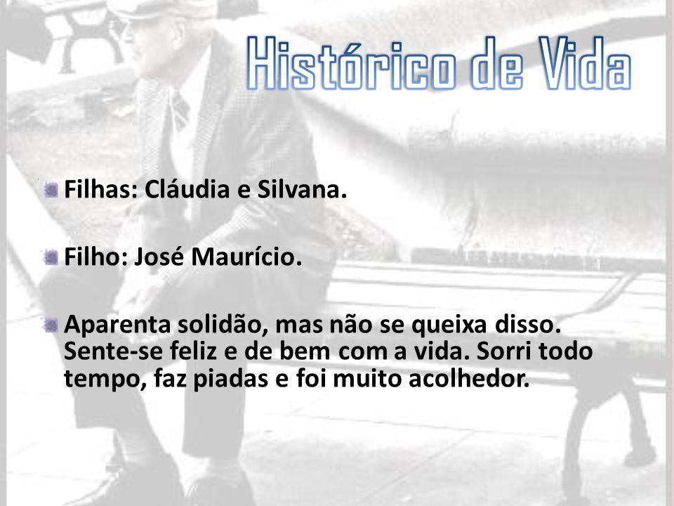 Histórico de Vida Filhas: Cláudia e Silvana. Filho: José Maurício.