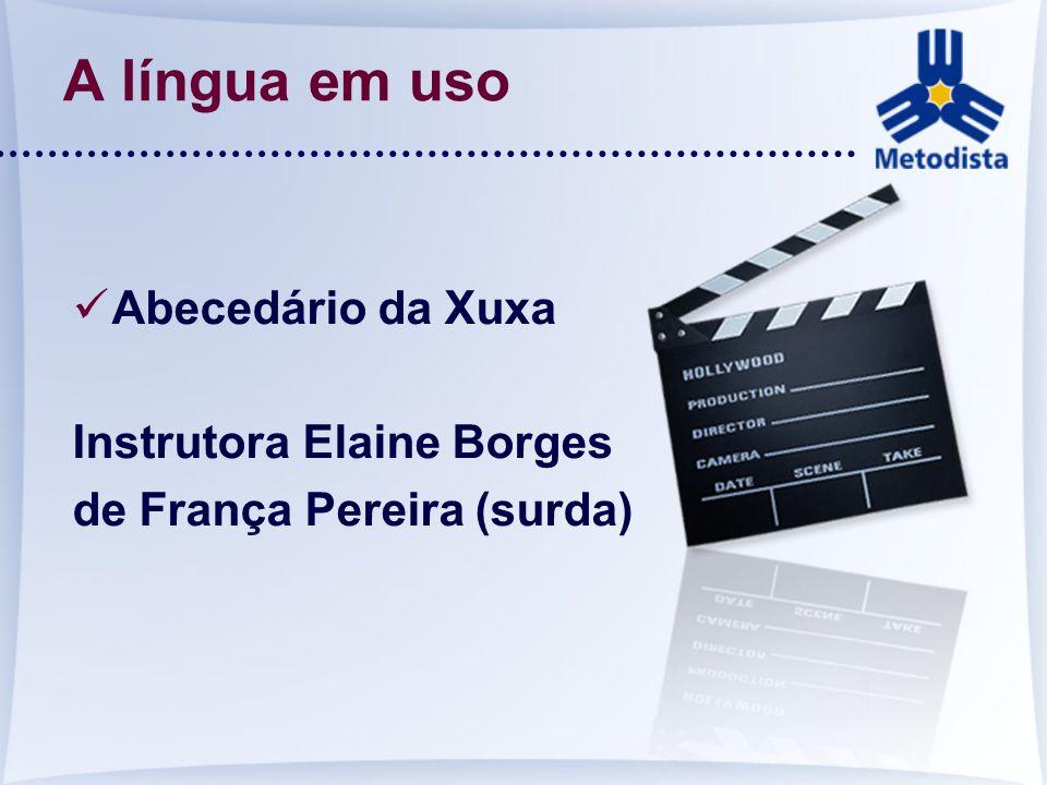 A língua em uso Abecedário da Xuxa Instrutora Elaine Borges