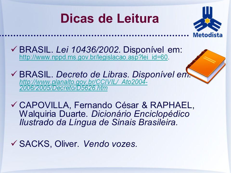 Dicas de Leitura BRASIL. Lei 10436/2002. Disponível em: http://www.nppd.ms.gov.br/legislacao.asp lei_id=60.
