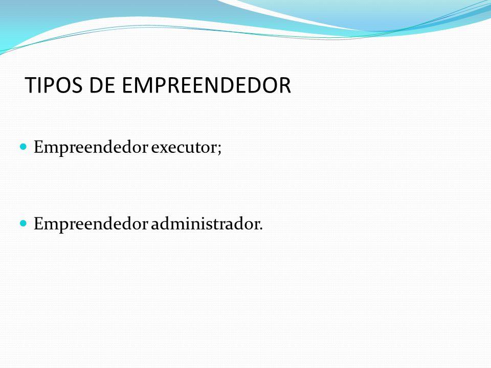 TIPOS DE EMPREENDEDOR Empreendedor executor;