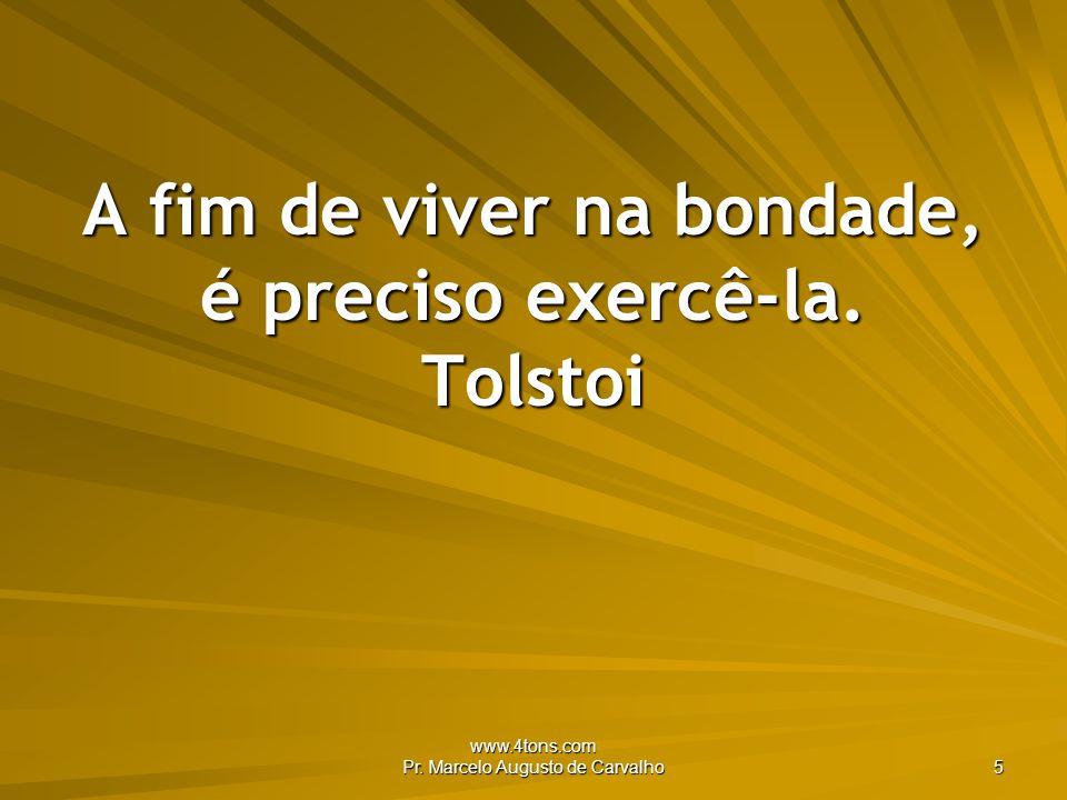 A fim de viver na bondade, é preciso exercê-la. Tolstoi