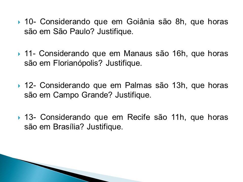 10- Considerando que em Goiânia são 8h, que horas são em São Paulo