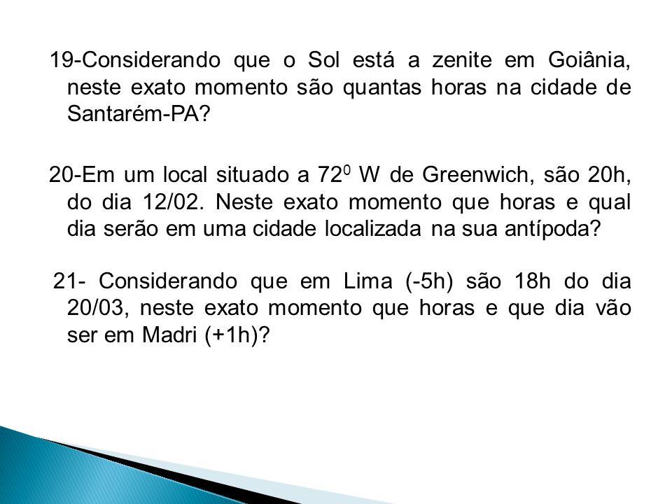 19-Considerando que o Sol está a zenite em Goiânia, neste exato momento são quantas horas na cidade de Santarém-PA